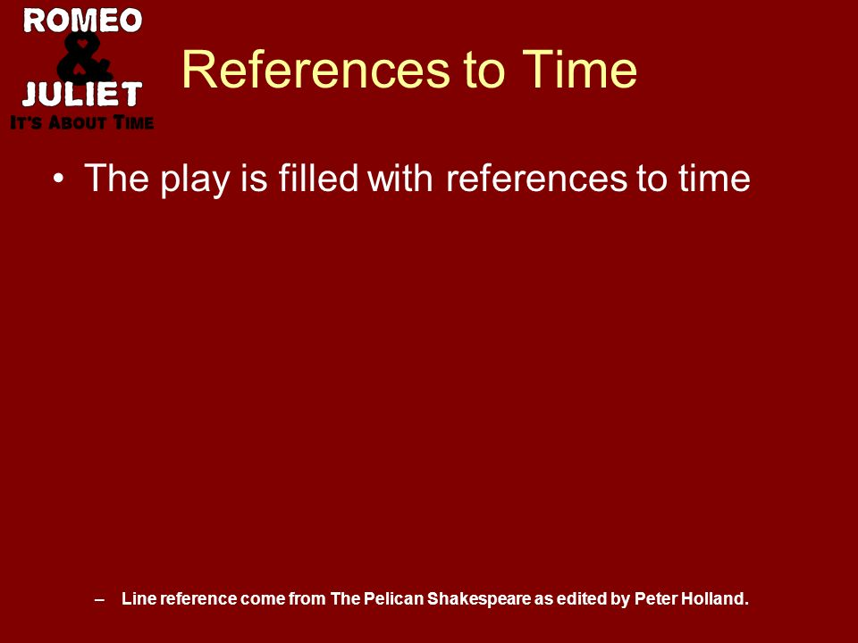 References to Time The play is filled with references to time –Line reference come from The Pelican Shakespeare as edited by Peter Holland.