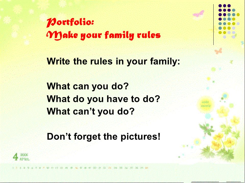 Portfolio: Make your family rules Write the rules in your family: What can you do.
