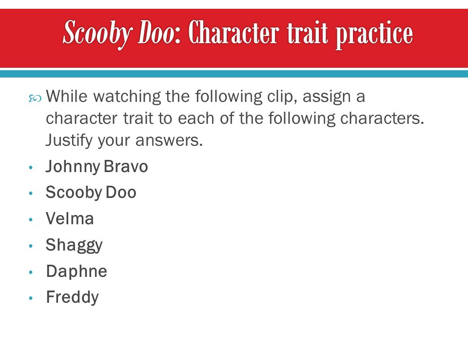 While watching the following clip, assign a character trait to each of the following characters.