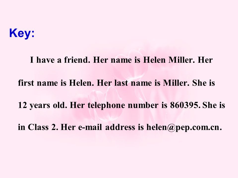 Key: I have a friend. Her name is Helen Miller. Her first name is Helen.