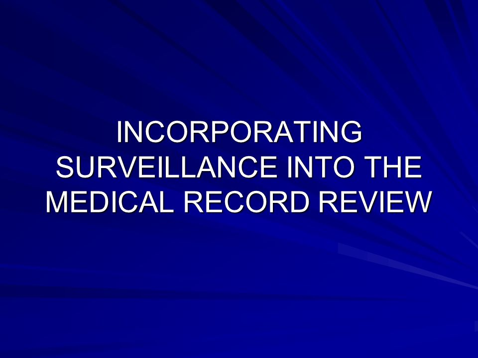 INCORPORATING SURVEILLANCE INTO THE MEDICAL RECORD REVIEW