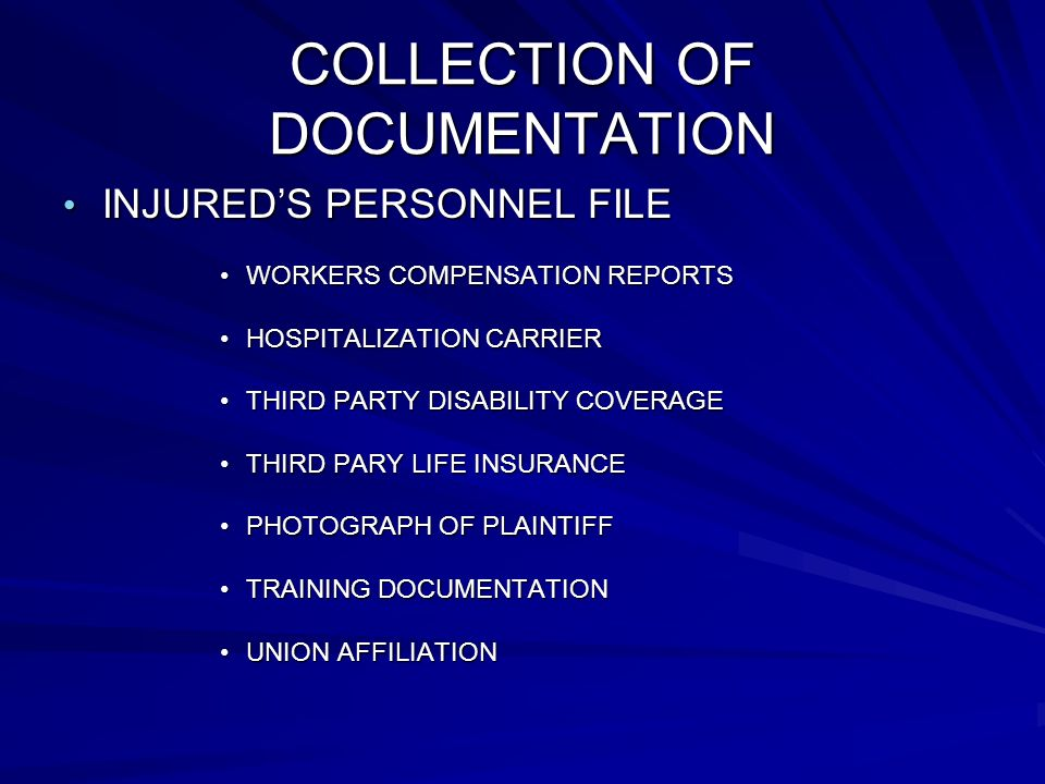 COLLECTION OF DOCUMENTATION INJUREDS PERSONNEL FILE WORKERS COMPENSATION REPORTS HOSPITALIZATION CARRIER THIRD PARTY DISABILITY COVERAGE THIRD PARY LIFE INSURANCE PHOTOGRAPH OF PLAINTIFF TRAINING DOCUMENTATION UNION AFFILIATION