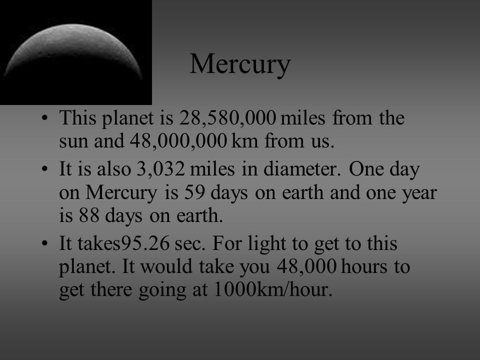Mercury This planet is 28,580,000 miles from the sun and 48,000,000 km from us.