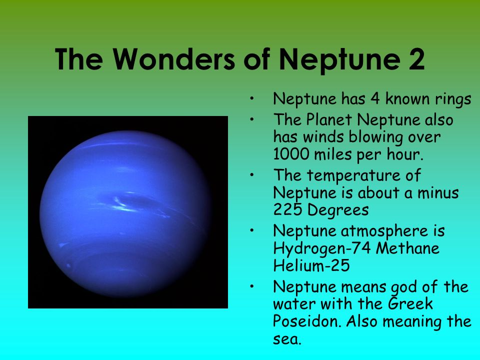 The Wonders of Neptune 2 Neptune has 4 known rings The Planet Neptune also has winds blowing over 1000 miles per hour.