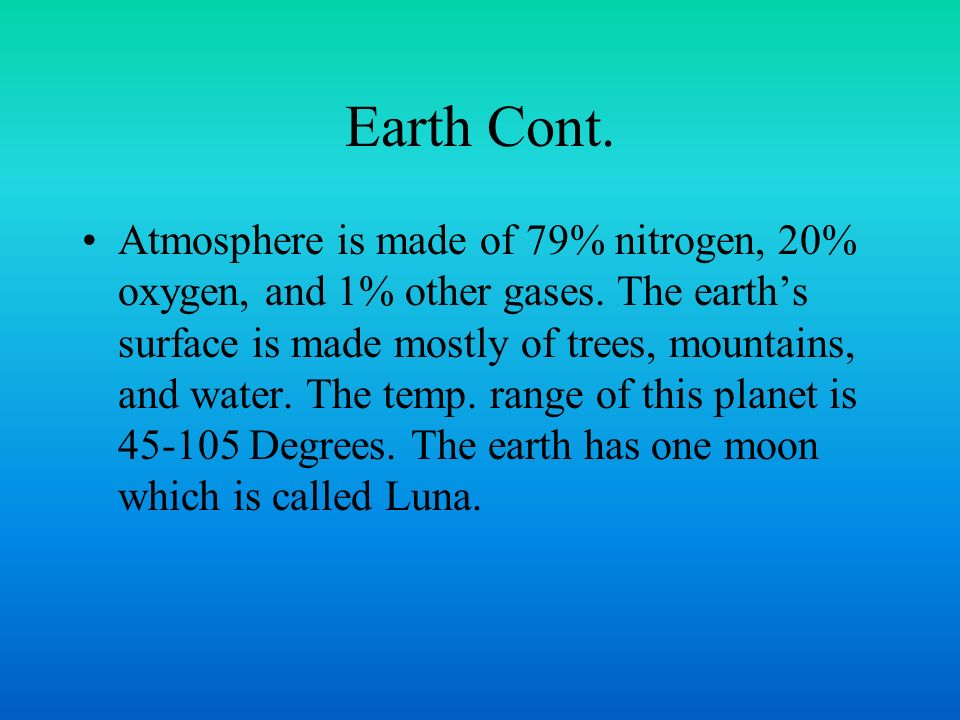 Earth Cont. Atmosphere is made of 79% nitrogen, 20% oxygen, and 1% other gases.