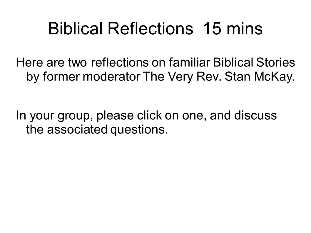 Biblical Reflections 15 mins Here are two reflections on familiar Biblical Stories by former moderator The Very Rev.