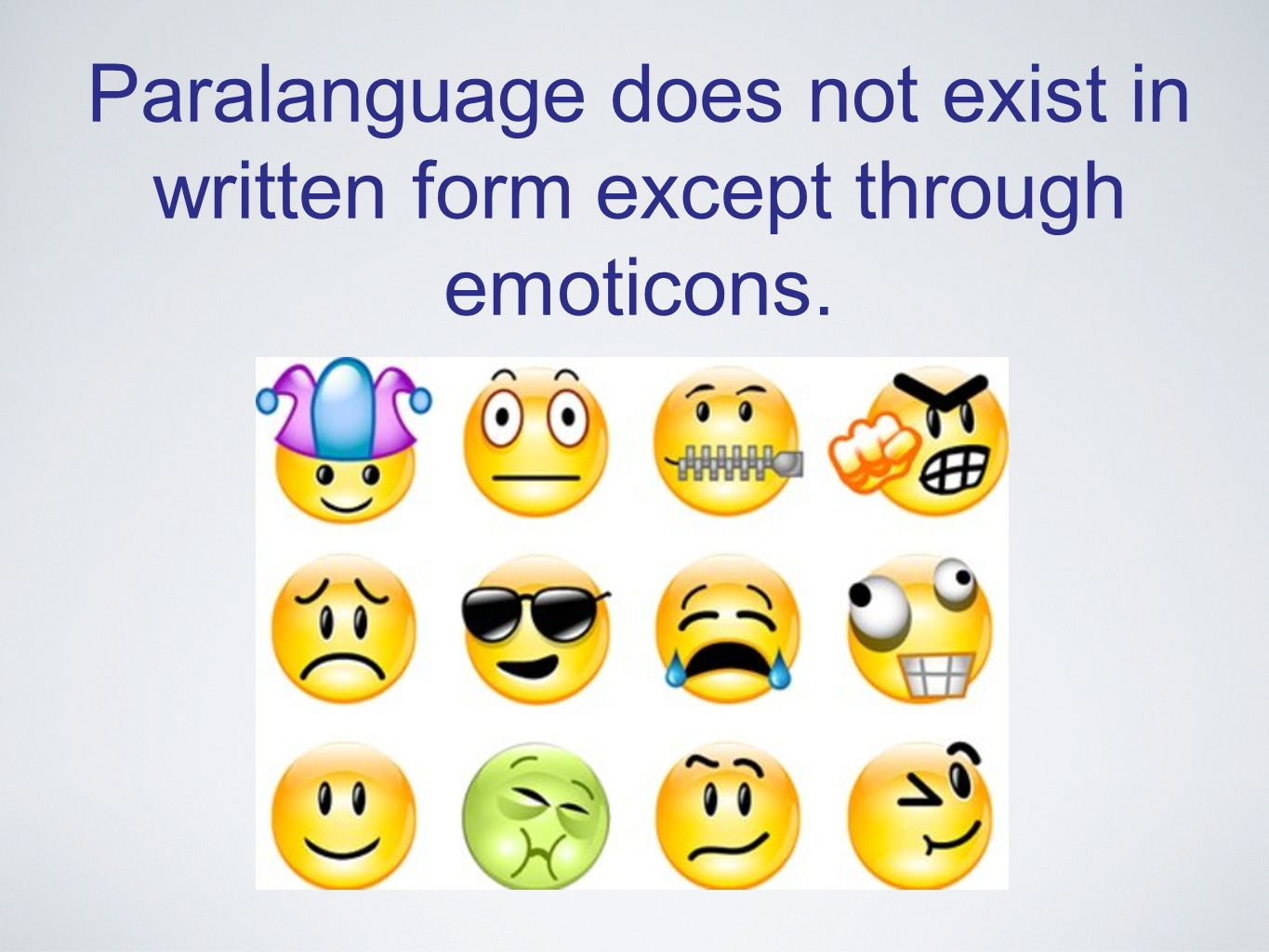 Paralanguage does not exist in written form except through emoticons.