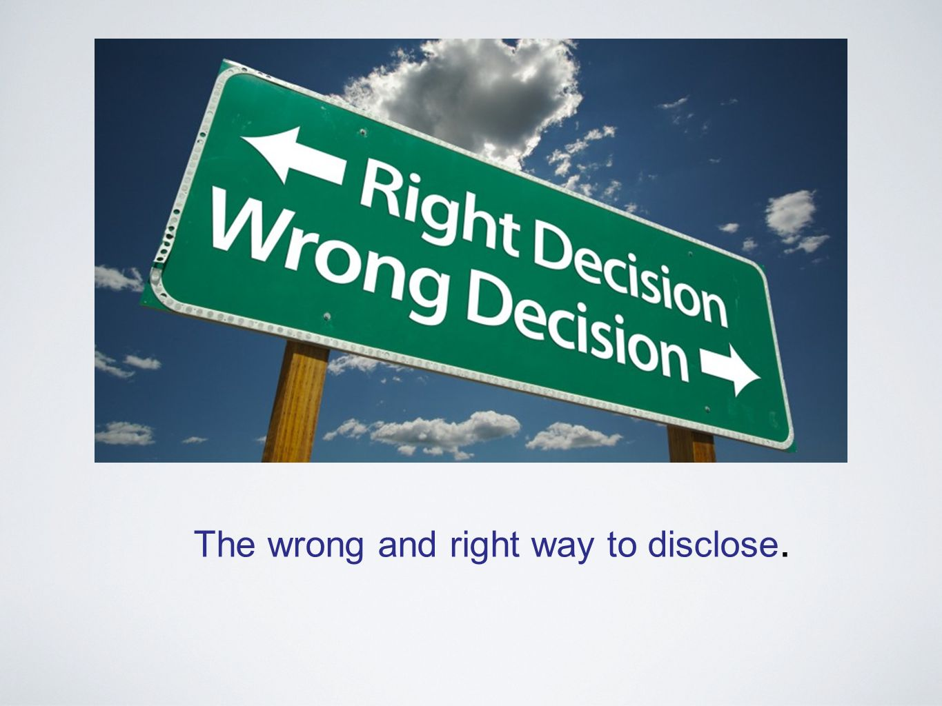 The wrong and right way to disclose.