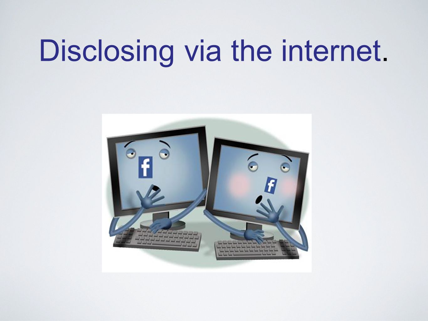 Disclosing via the internet.