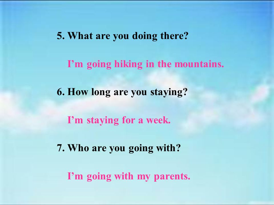 1. What are you doing for vacation. Im babysitting my brother / going sightseeing.