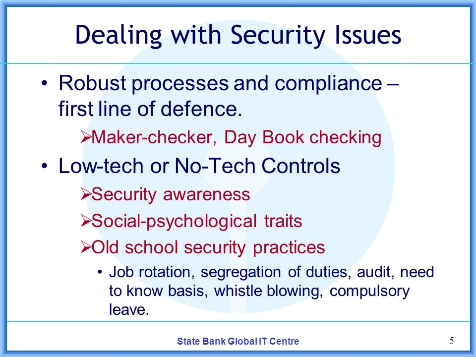 5 State Bank Global IT Centre Dealing with Security Issues Robust processes and compliance – first line of defence.
