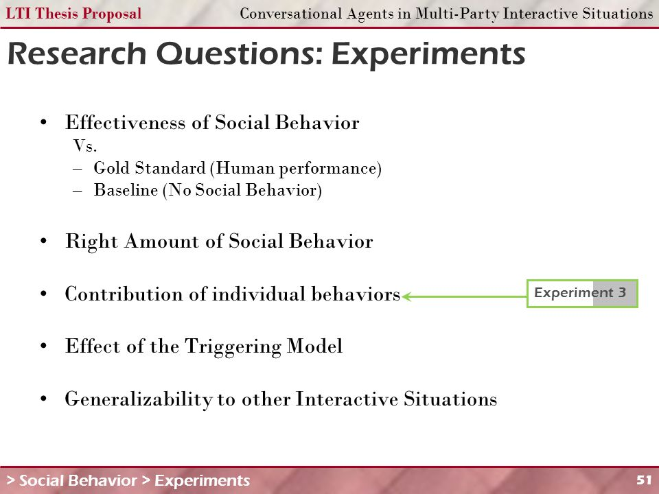 LTI Thesis ProposalConversational Agents in Multi-Party Interactive Situations 51 Research Questions: Experiments Effectiveness of Social Behavior Vs.