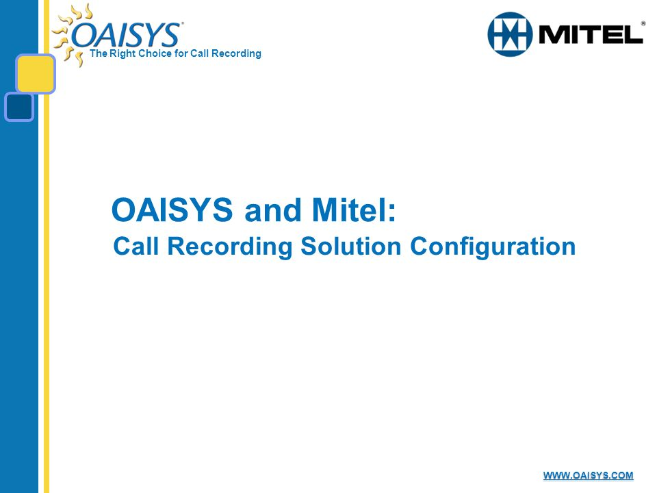 The Right Choice for Call Recording   OAISYS and Mitel: Call Recording Solution Configuration