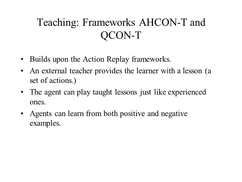 Teaching: Frameworks AHCON-T and QCON-T Builds upon the Action Replay frameworks.