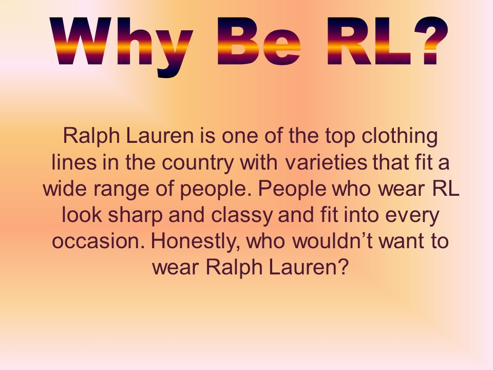 Ralph Lauren is one of the top clothing lines in the country with varieties that fit a wide range of people.