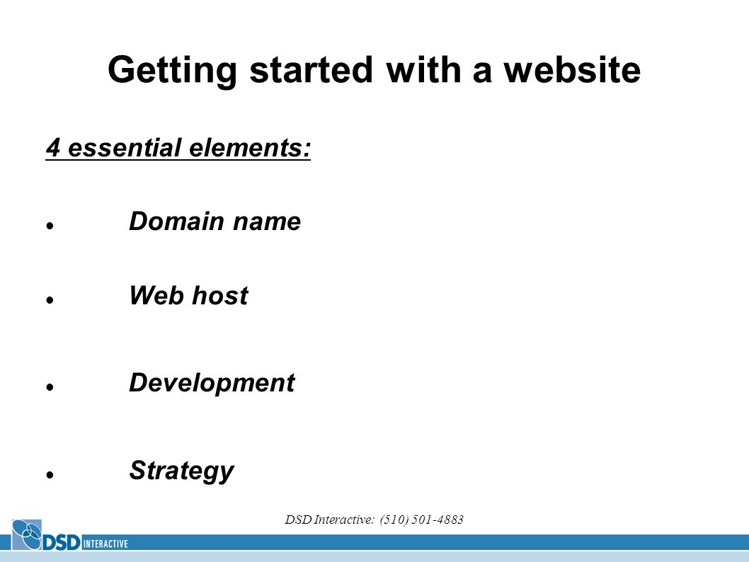 DSD Interactive: (510) Getting started with a website 4 essential elements: Domain name Web host Development Strategy
