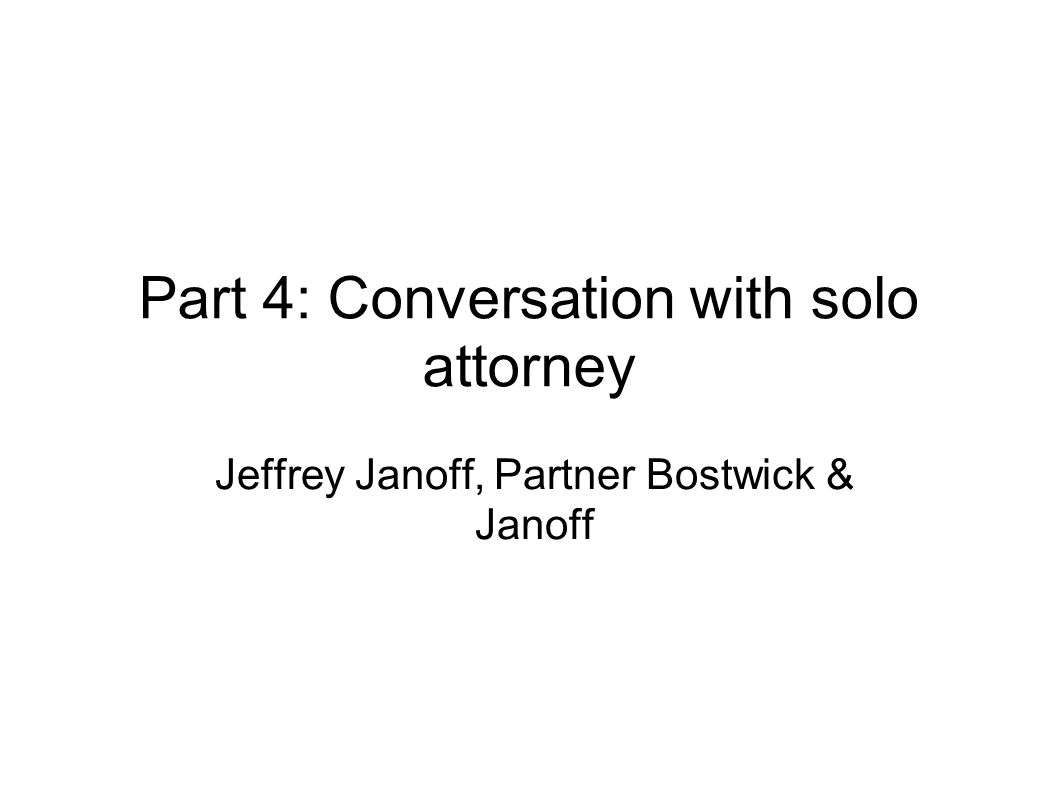 Part 4: Conversation with solo attorney Jeffrey Janoff, Partner Bostwick & Janoff