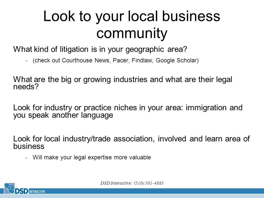 DSD Interactive: (510) Look to your local business community What kind of litigation is in your geographic area.