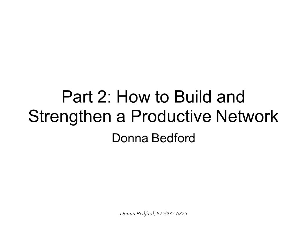 Part 2: How to Build and Strengthen a Productive Network Donna Bedford Donna Bedford, 925/