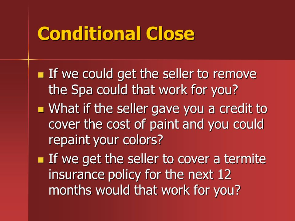 Conditional Close If we could get the seller to remove the Spa could that work for you.