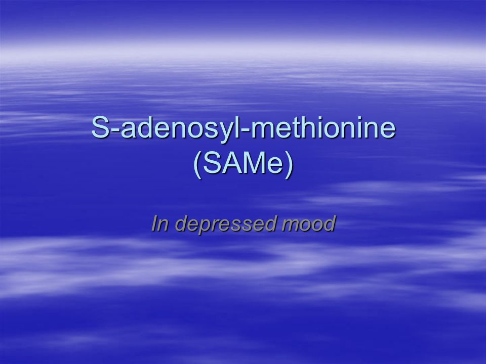 S-adenosyl-methionine (SAMe) In depressed mood