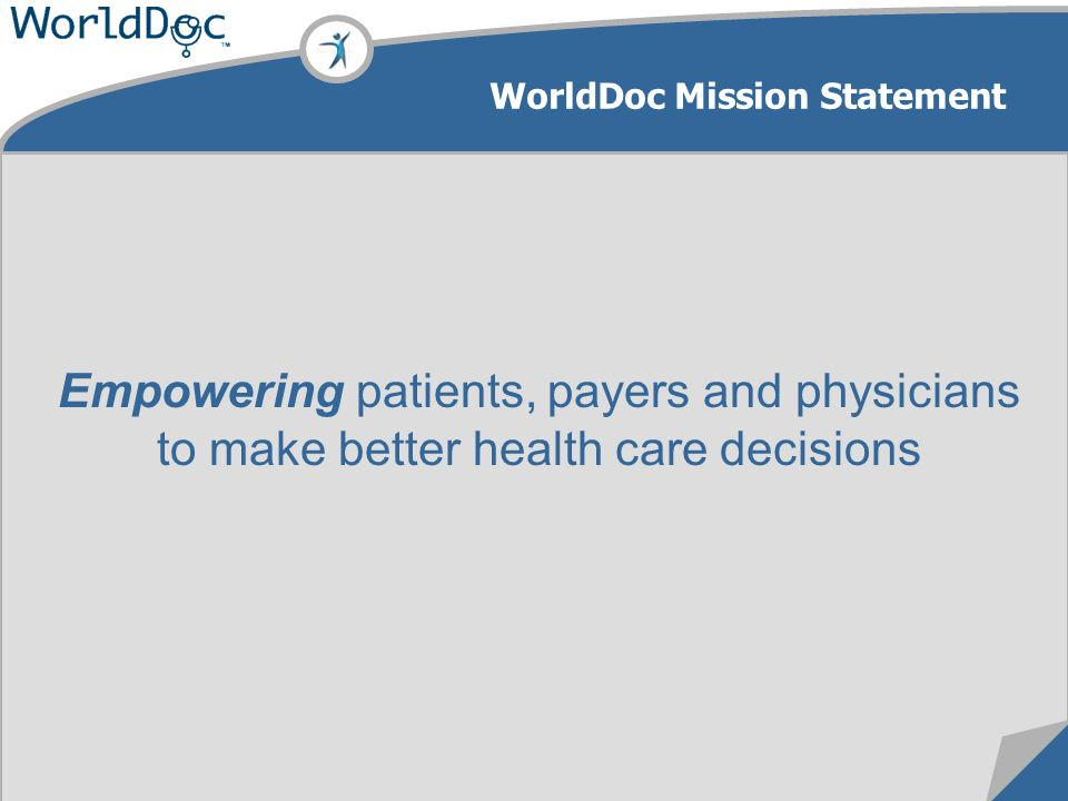 Empowering patients, payers and physicians to make better health care decisions WorldDoc Mission Statement
