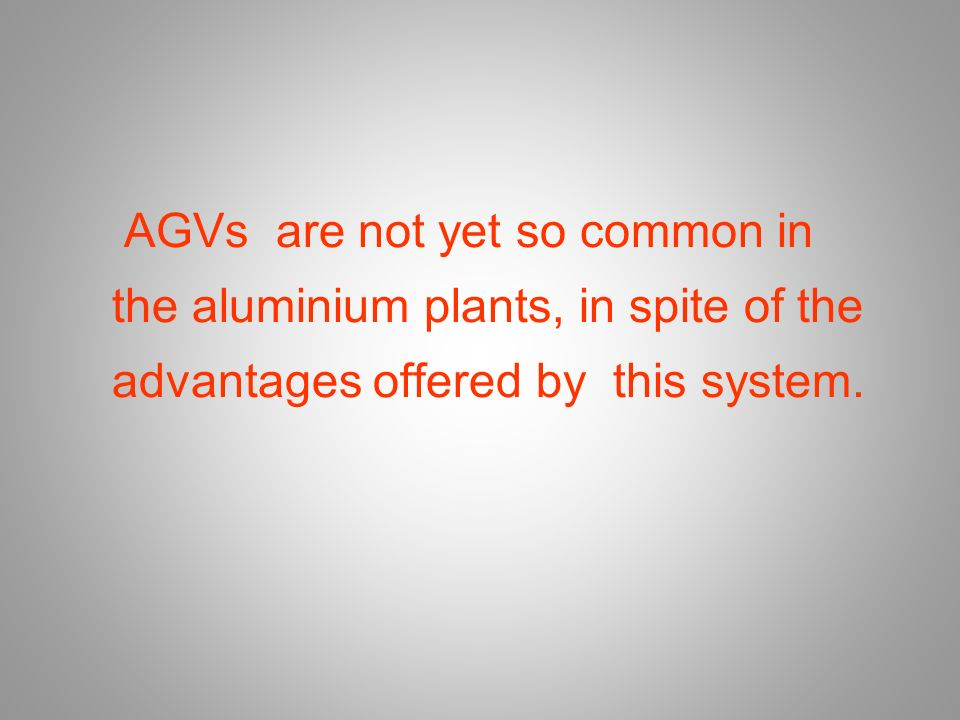AGVs are not yet so common in the aluminium plants, in spite of the advantages offered by this system.
