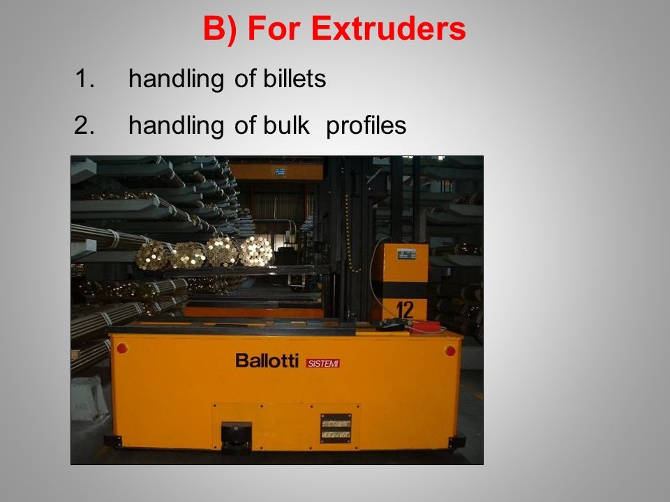 B) For Extruders 1.handling of billets 2.handling of bulk profiles