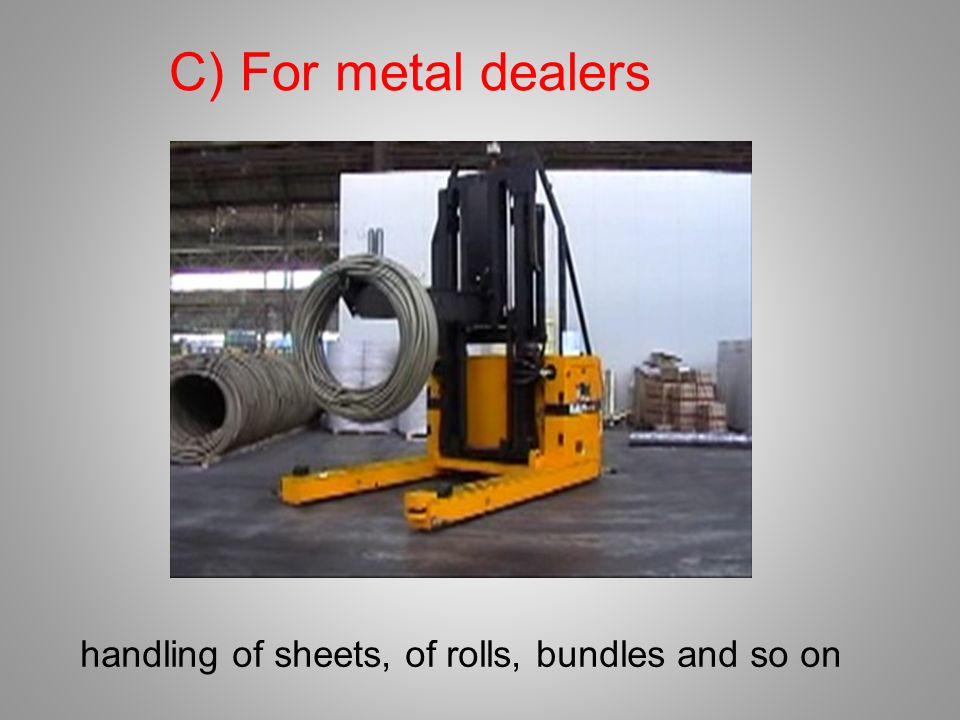 C) For metal dealers handling of sheets, of rolls, bundles and so on
