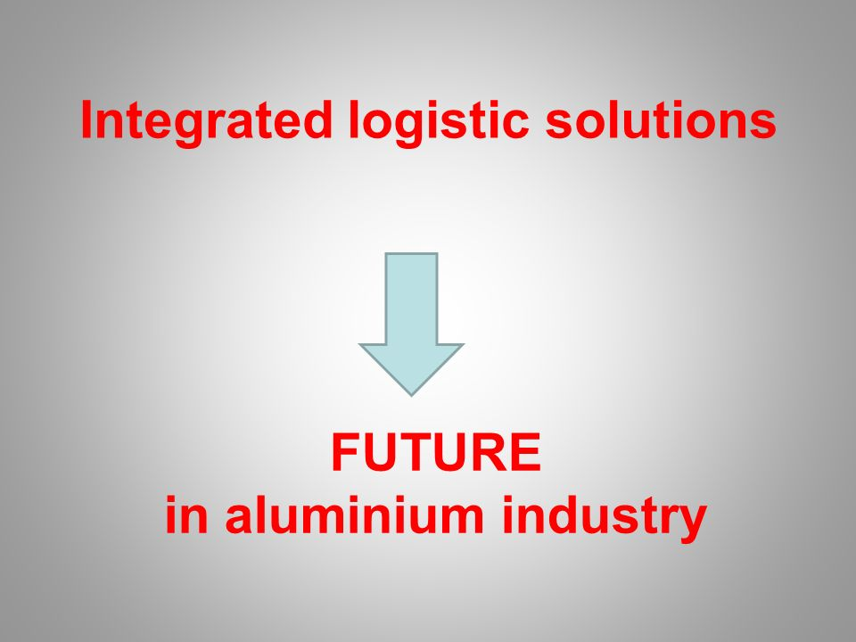 FUTURE in aluminium industry Integrated logistic solutions