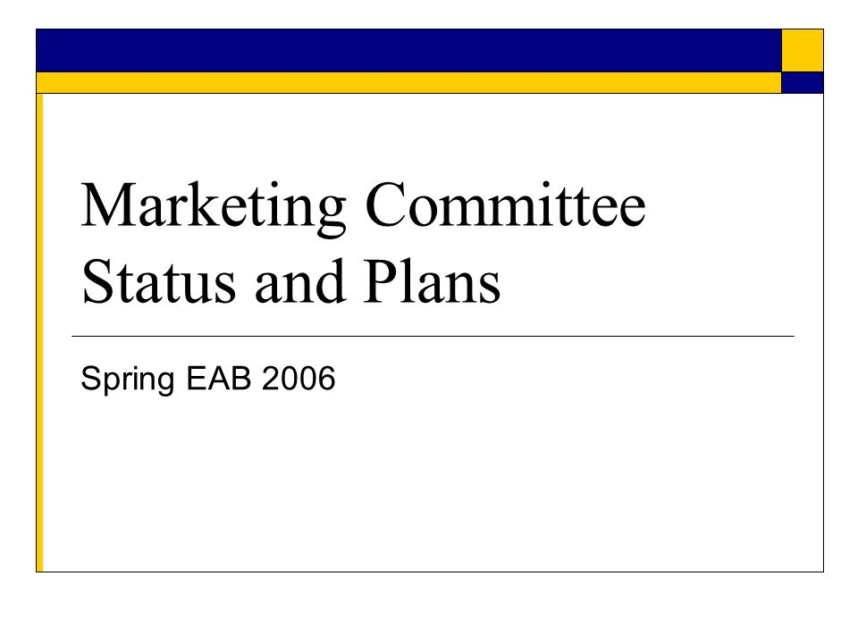 Marketing Committee Status and Plans Spring EAB 2006