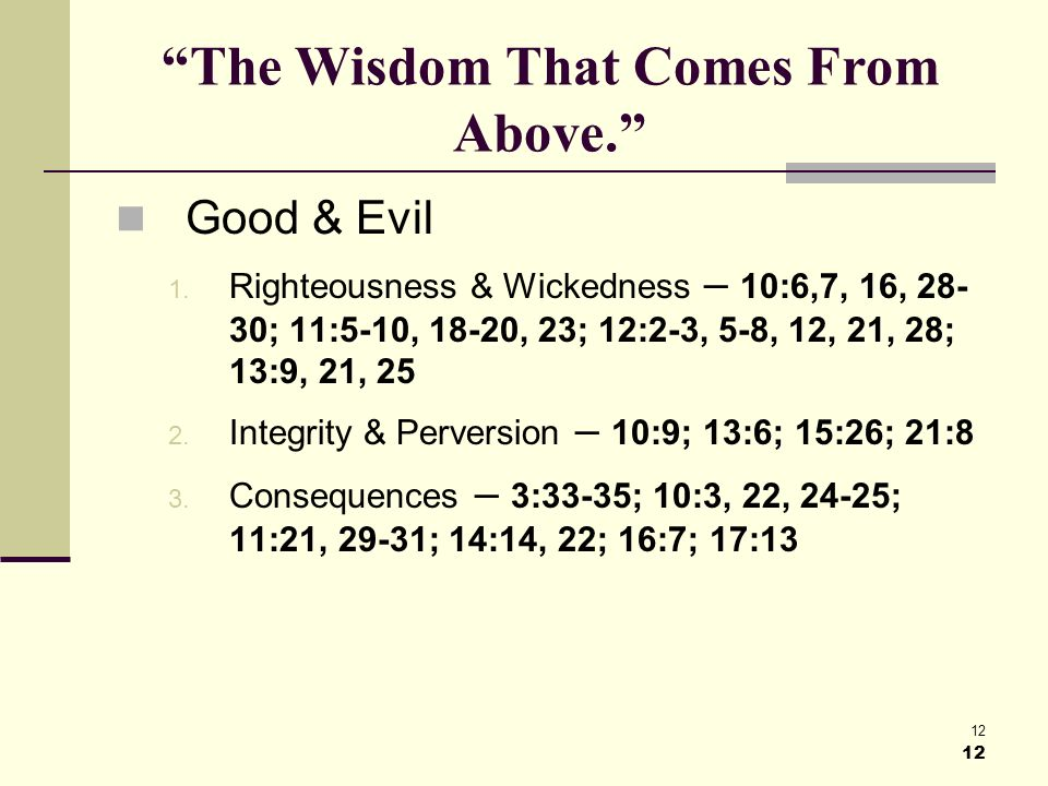 12 The Wisdom That Comes From Above. Good & Evil 1.