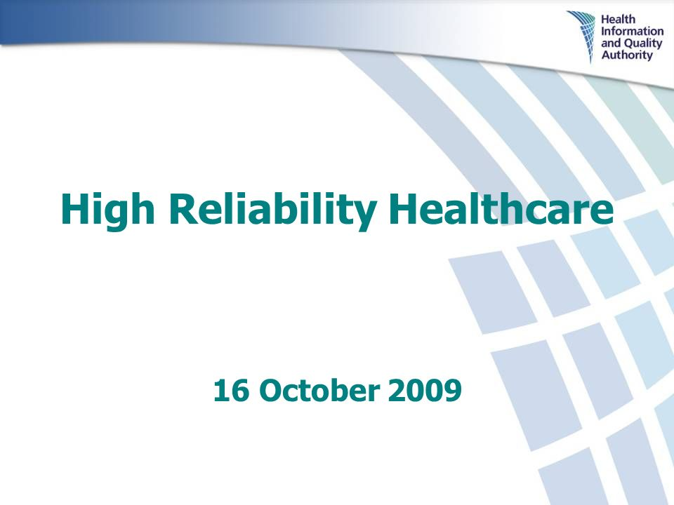 High Reliability Healthcare 16 October 2009