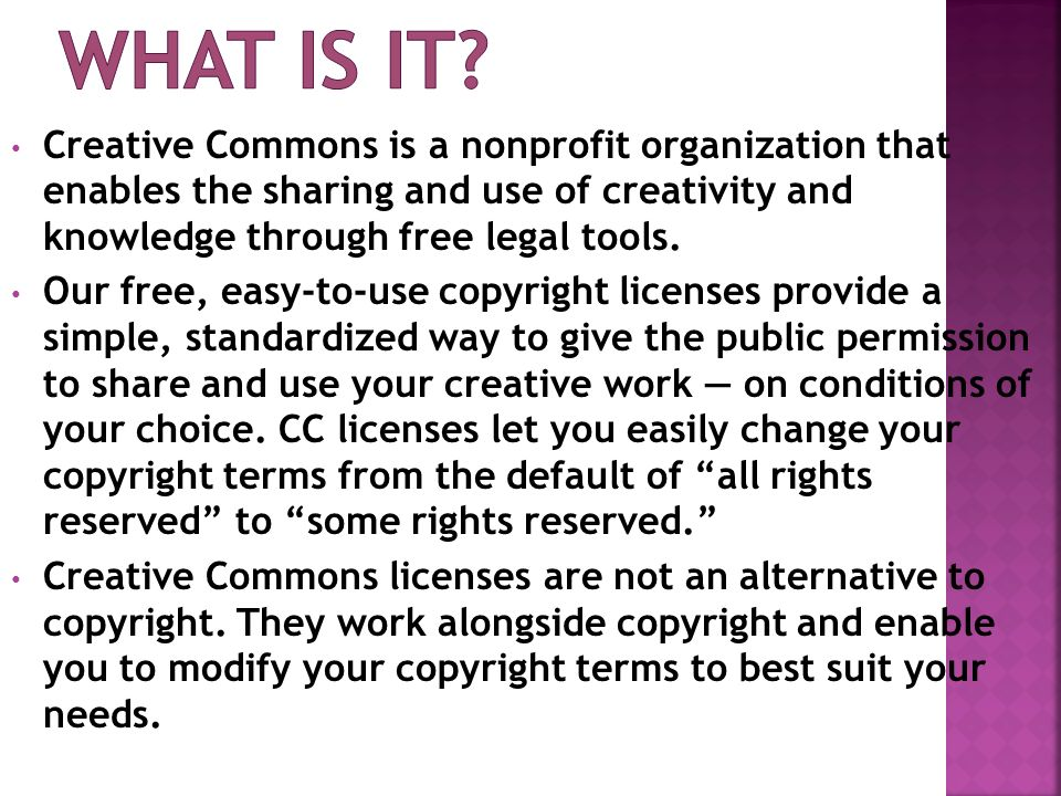 Creative Commons is a nonprofit organization that enables the sharing and use of creativity and knowledge through free legal tools.