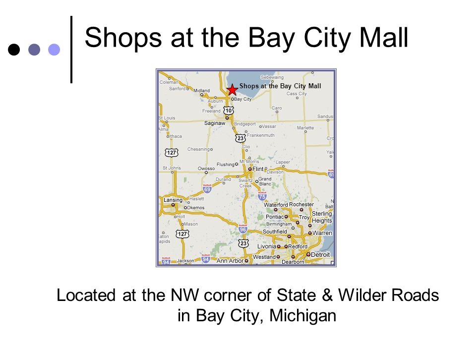 Shops at the Bay City Mall Located at the NW corner of State & Wilder Roads in Bay City, Michigan Shops at the Bay City Mall