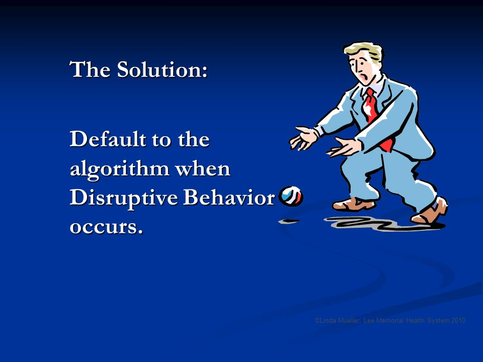 The Solution: Default to the algorithm when Disruptive Behavior occurs.