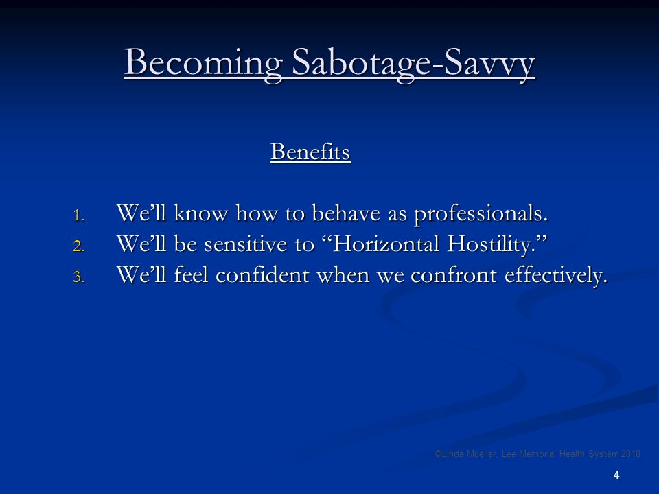 4 Becoming Sabotage-Savvy Benefits 1. Well know how to behave as professionals.