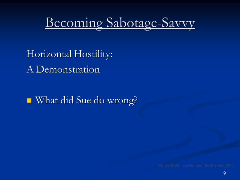 9 Becoming Sabotage-Savvy Horizontal Hostility: A Demonstration What did Sue do wrong.