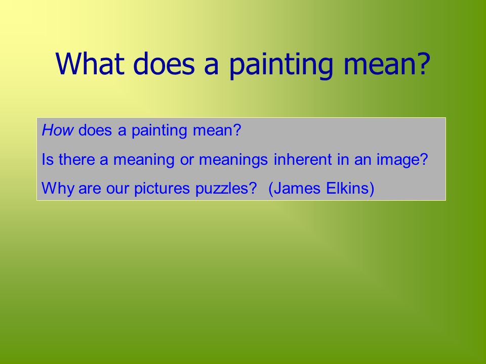 What does a painting mean. How does a painting mean.