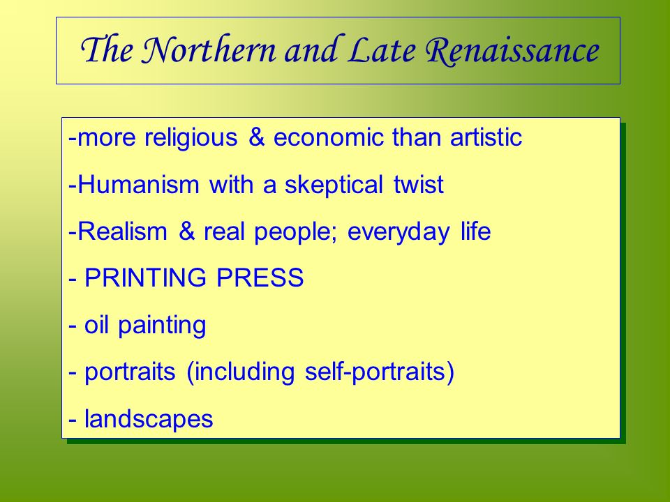 -more religious & economic than artistic -Humanism with a skeptical twist -Realism & real people; everyday life - PRINTING PRESS - oil painting - portraits (including self-portraits) - landscapes -more religious & economic than artistic -Humanism with a skeptical twist -Realism & real people; everyday life - PRINTING PRESS - oil painting - portraits (including self-portraits) - landscapes
