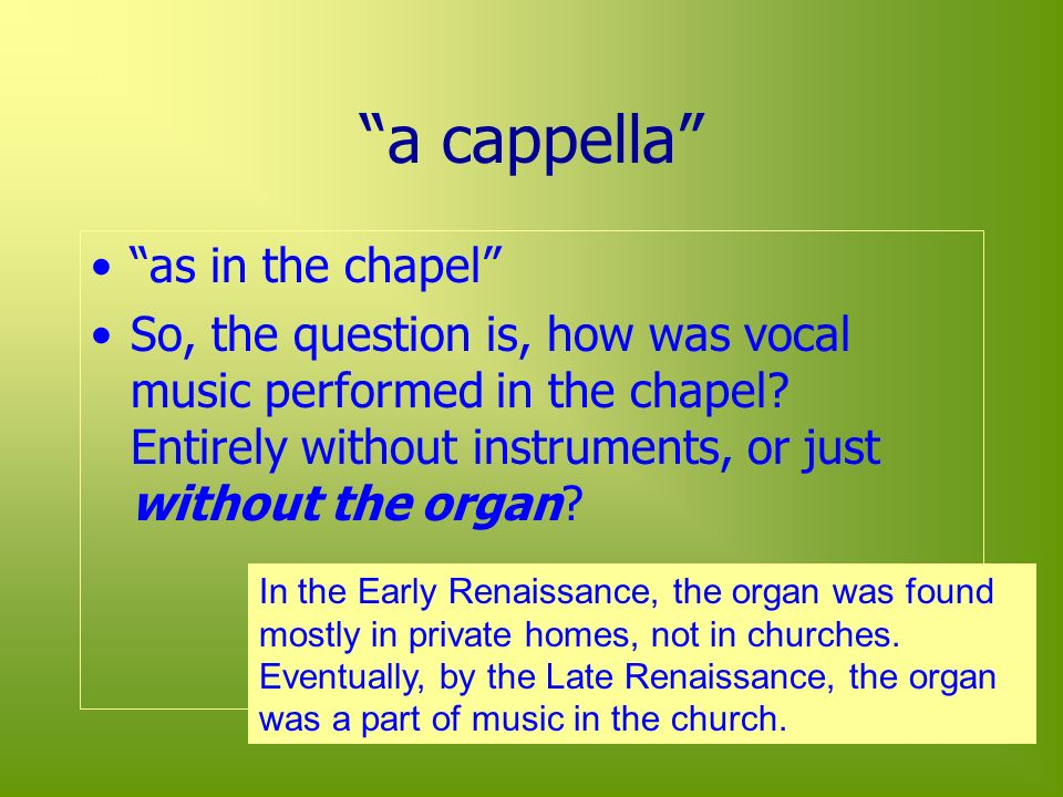 a cappella as in the chapel So, the question is, how was vocal music performed in the chapel.