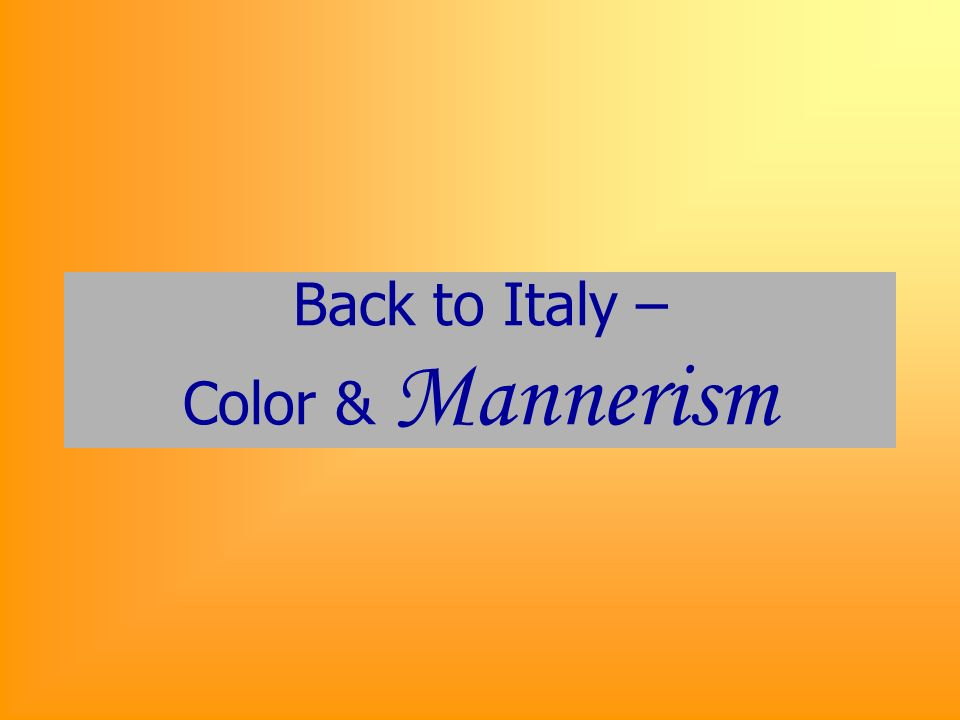 Back to Italy – Color & Mannerism