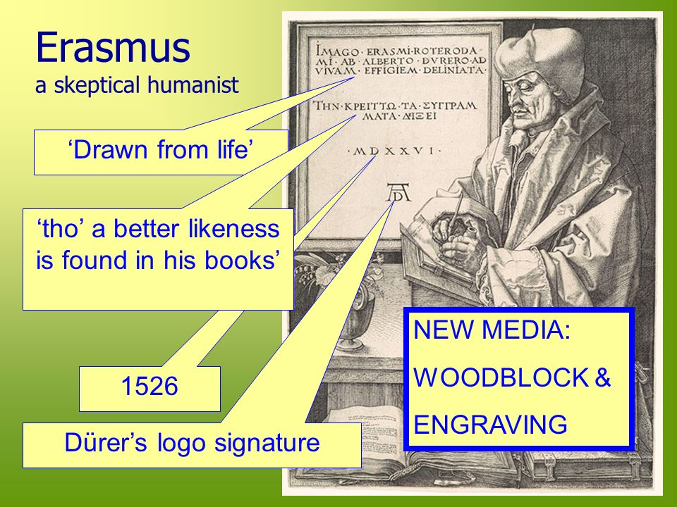 Erasmus a skeptical humanist 1526 Dürers logo signature Drawn from life tho a better likeness is found in his books NEW MEDIA: WOODBLOCK & ENGRAVING
