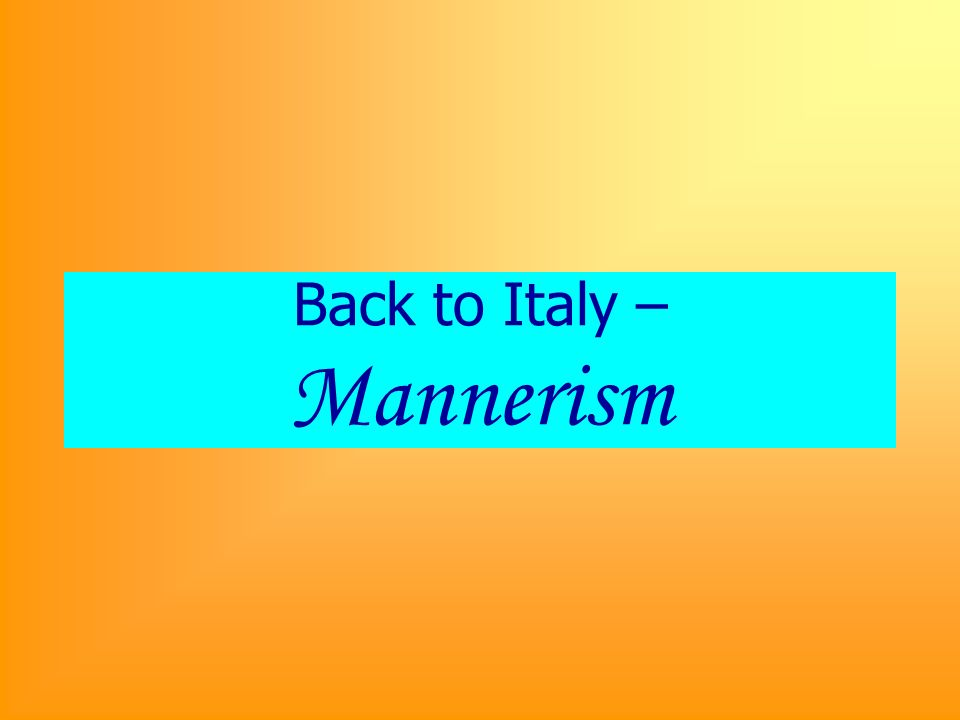 Back to Italy – Mannerism