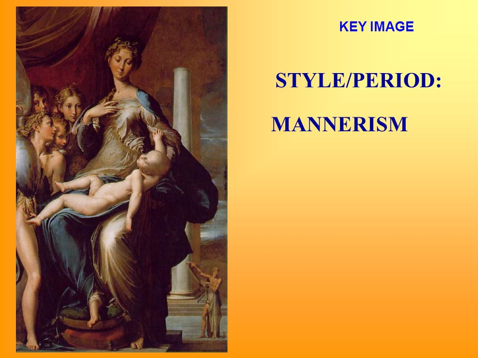 STYLE/PERIOD: KEY IMAGE MANNERISM
