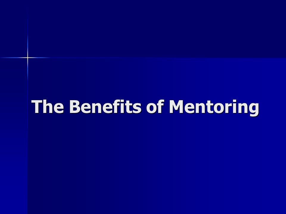 The Benefits of Mentoring