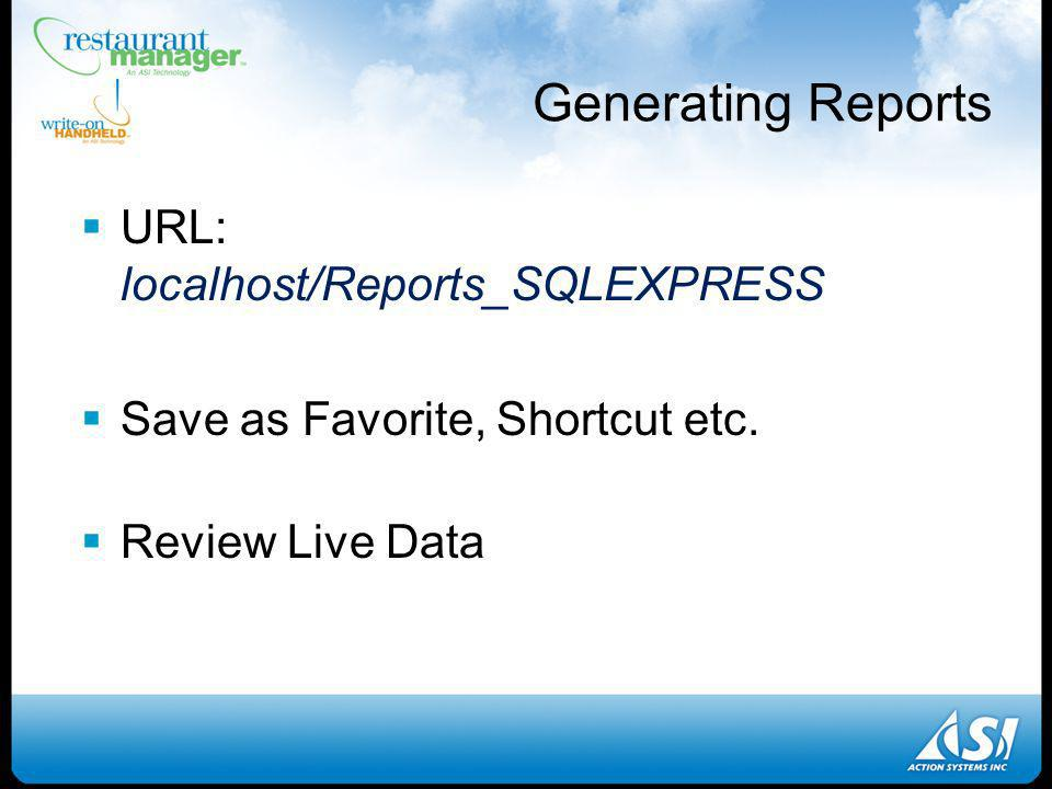 Generating Reports URL: localhost/Reports_SQLEXPRESS Save as Favorite, Shortcut etc.
