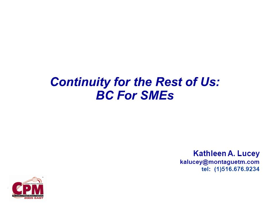 Continuity for the Rest of Us: BC For SMEs Kathleen A.