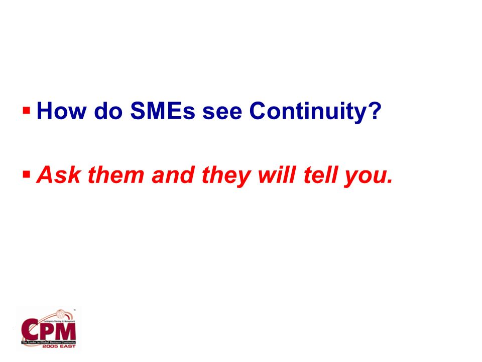 . How do SMEs see Continuity Ask them and they will tell you.