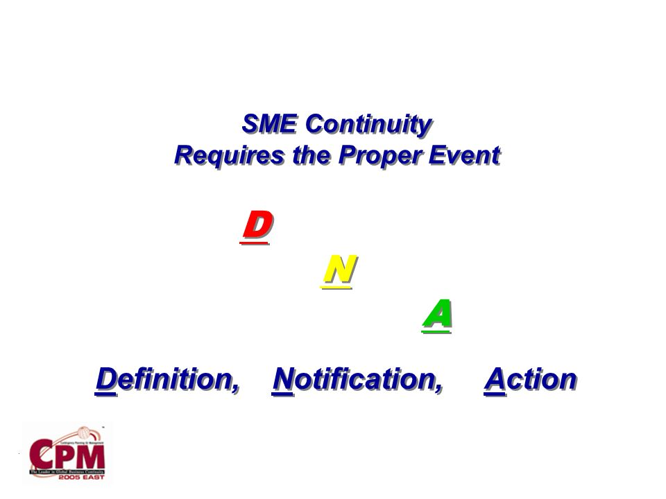 . SME Continuity Requires the Proper Event D N A Definition, Notification, Action SME Continuity Requires the Proper Event D N A Definition, Notification, Action